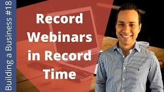 Record Your Webinar in Record Time - Building an Online Business Ep. 18