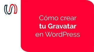 Cómo crear tu Gravatar para WordPress    WordPress Para Novatos
