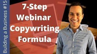 7 Step Webinar Copywriting Formula: Maximize Webinar Attendance - Building an Online Business Ep. 15