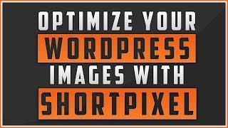 How To Optimize Your Wordpress Images With ShortPixel