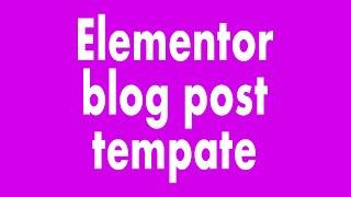 Use An Elementor Blog Post Template To Design Your WordPress Blog Posts