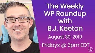 The Weekly WP Roundup with B.J. Keeton (August 30, 2019)