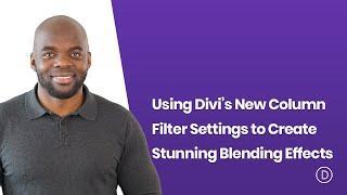 Using Divi's New Column Filter Settings to Create Stunning Blending Effects
