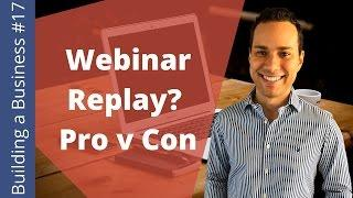 Webinar Funnel: Should You Do Replays? - Building an Online Business Ep. 17