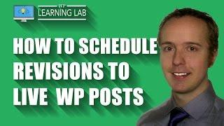 WordPress Revisions Plugin - Schedule Revisions To Live Posts in WordPress | WP Learning Lab