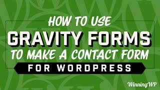 How To Use Gravity Forms To Make A Contact Form For WordPress (2019)