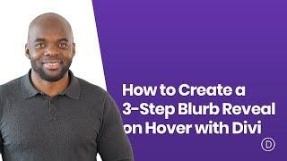 How to Create a 3 Step Blurb Reveal on Hover with Divi
