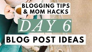 Blog Post Ideas  6 Ideas For Your Blog Post Writing  Blogging Tips & Mom Hacks Series DAY 6