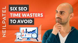 The 6 Time Wasters of SEO -  STOP Doing These Activities