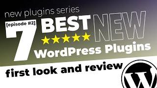 7 NEW WORDPRESS PLUGINS FIRST LOOK AND REVIEW