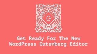 Get Ready For The New WordPress Gutenberg Editor
