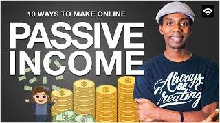 PASSIVE INCOME: 10 Ways to Make Passive Income Online
