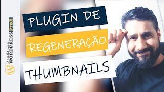 Plugin Wordpress Thumbnail Regenerate: Reconstrua Miniaturas e Thumbnail do seu site Perfeitamente