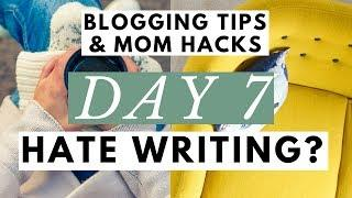 How to Write a Blog Post When You HATE Writing  Blogging Tips & Mom Hacks Series DAY 7