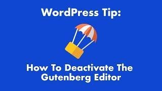 How to deactivate the WordPress Gutenberg Editor