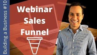 The Perfect Consulting Webinar Sales Funnel - Building an Online Business Ep. 10