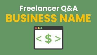 Freelancer Q&A: Register Your Business Name or Use Your Personal Name?
