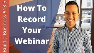 Recording Your Webinar - Building A Online Business From Scratch Ep. 18.5