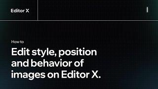 How to edit the style, position and behavior of images on Editor X. | Editor X