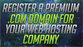 How To Register A Premium .com Domain For Your Web Hosting Company