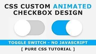 Css Custom Animated Checkbox - How to make CSS switch / toggle / custom checkbox  - No Javascript