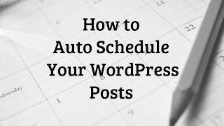 How to Auto Schedule Your WordPress Blog Posts